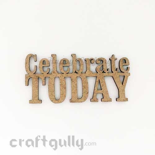 Laser Cut MDF Sentiments #6 - Celebrate Today